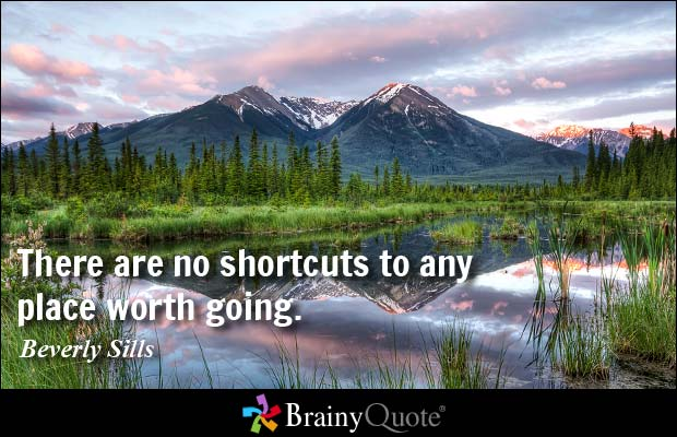Figure 2-0 There are no shortcuts to any place worth going by Beverly Sills
